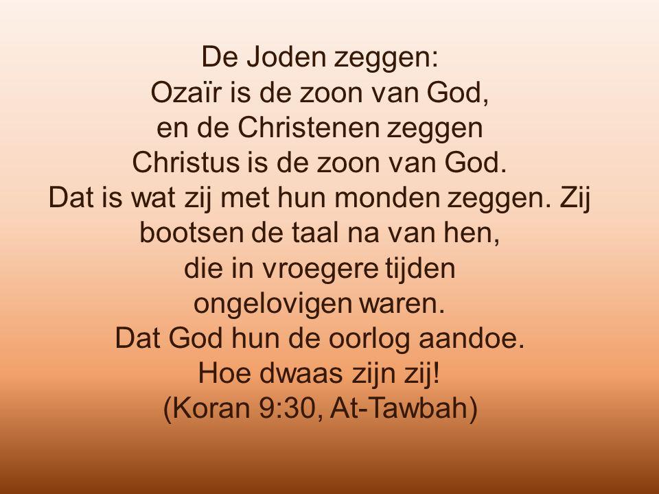 De Joden zeggen: Ozaïr is de zoon van God, en de Christenen zeggen Christus is de zoon van God.