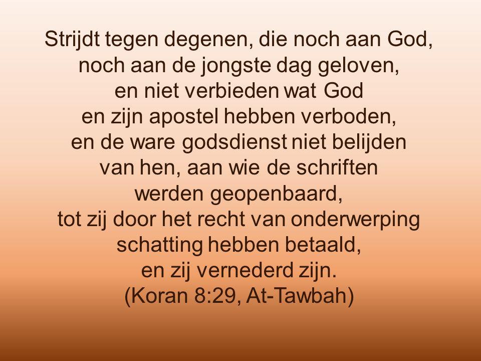 Strijdt tegen degenen, die noch aan God, noch aan de jongste dag geloven, en niet verbieden wat God en zijn apostel hebben verboden, en de ware godsdi
