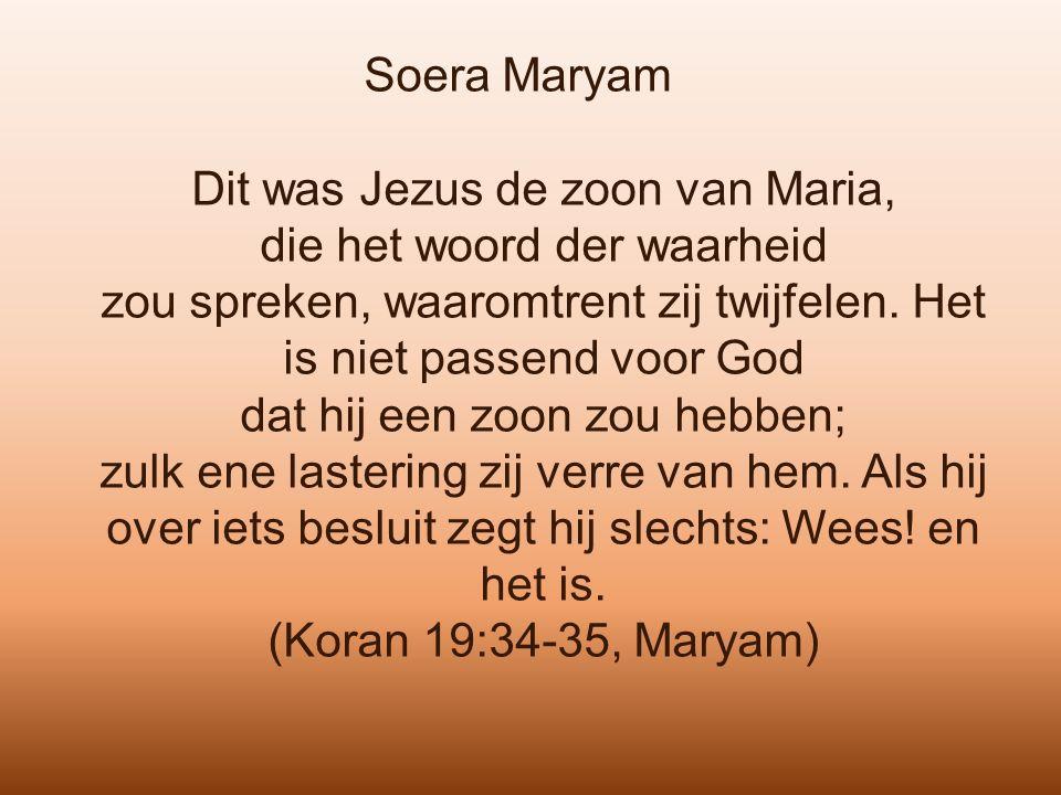 Soera Maryam Dit was Jezus de zoon van Maria, die het woord der waarheid zou spreken, waaromtrent zij twijfelen. Het is niet passend voor God dat hij