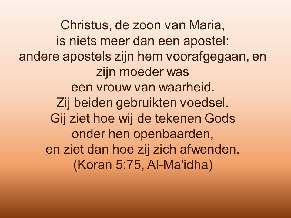 Christus, de zoon van Maria, is niets meer dan een apostel: andere apostels zijn hem voorafgegaan, en zijn moeder was een vrouw van waarheid. Zij beid