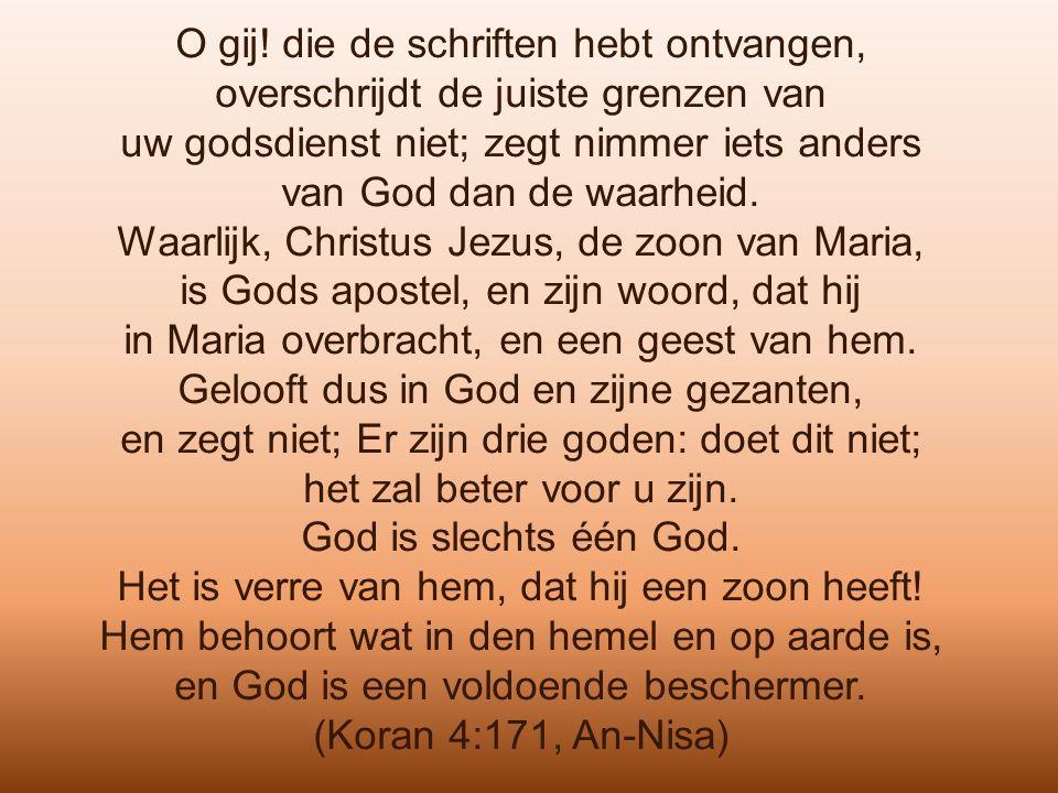 O gij! die de schriften hebt ontvangen, overschrijdt de juiste grenzen van uw godsdienst niet; zegt nimmer iets anders van God dan de waarheid. Waarli