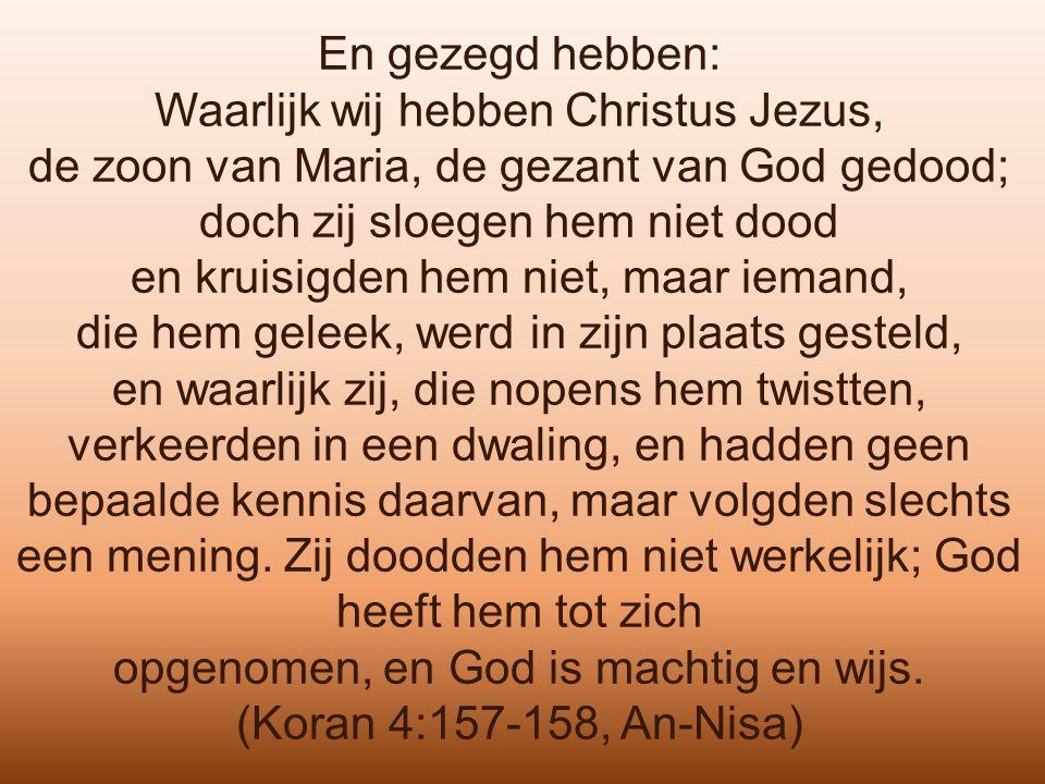 En gezegd hebben: Waarlijk wij hebben Christus Jezus, de zoon van Maria, de gezant van God gedood; doch zij sloegen hem niet dood en kruisigden hem ni