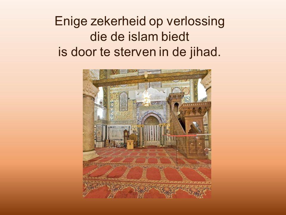 Enige zekerheid op verlossing die de islam biedt is door te sterven in de jihad.