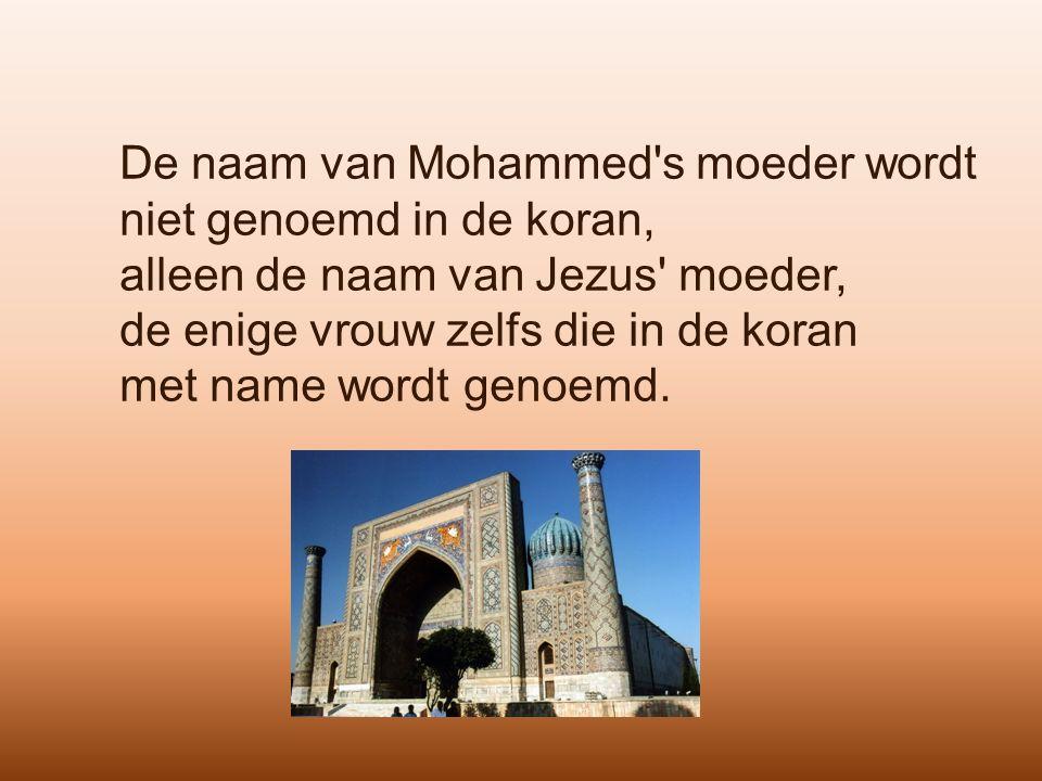De naam van Mohammed s moeder wordt niet genoemd in de koran, alleen de naam van Jezus moeder, de enige vrouw zelfs die in de koran met name wordt genoemd.