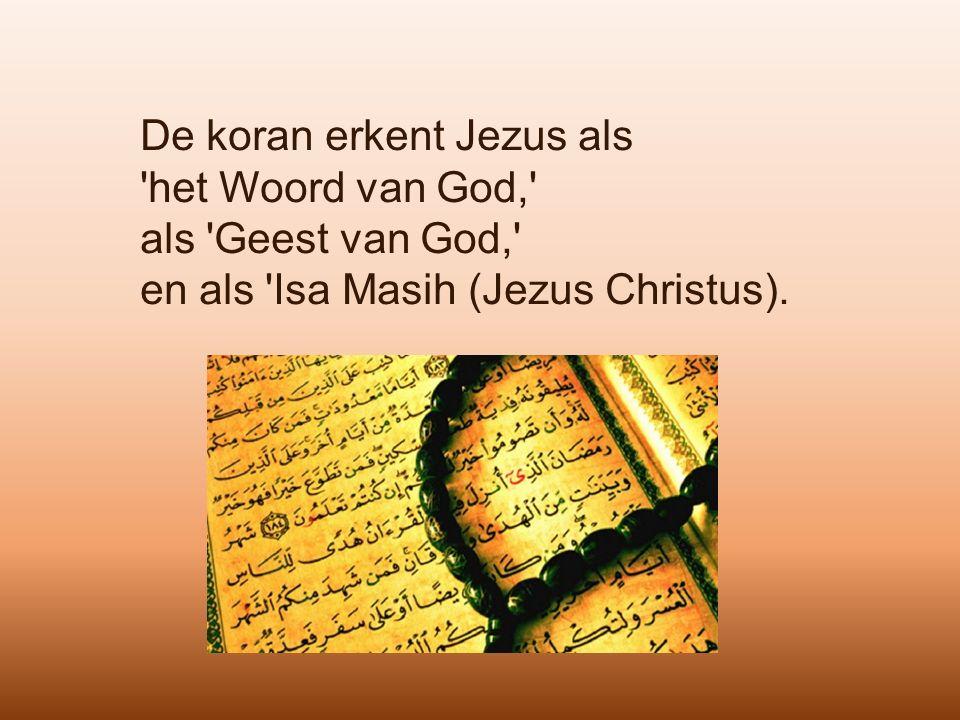 De koran erkent Jezus als het Woord van God, als Geest van God, en als Isa Masih (Jezus Christus).