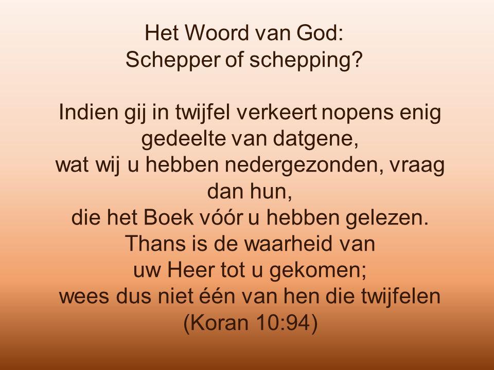 Het Woord van God: Schepper of schepping? Indien gij in twijfel verkeert nopens enig gedeelte van datgene, wat wij u hebben nedergezonden, vraag dan h