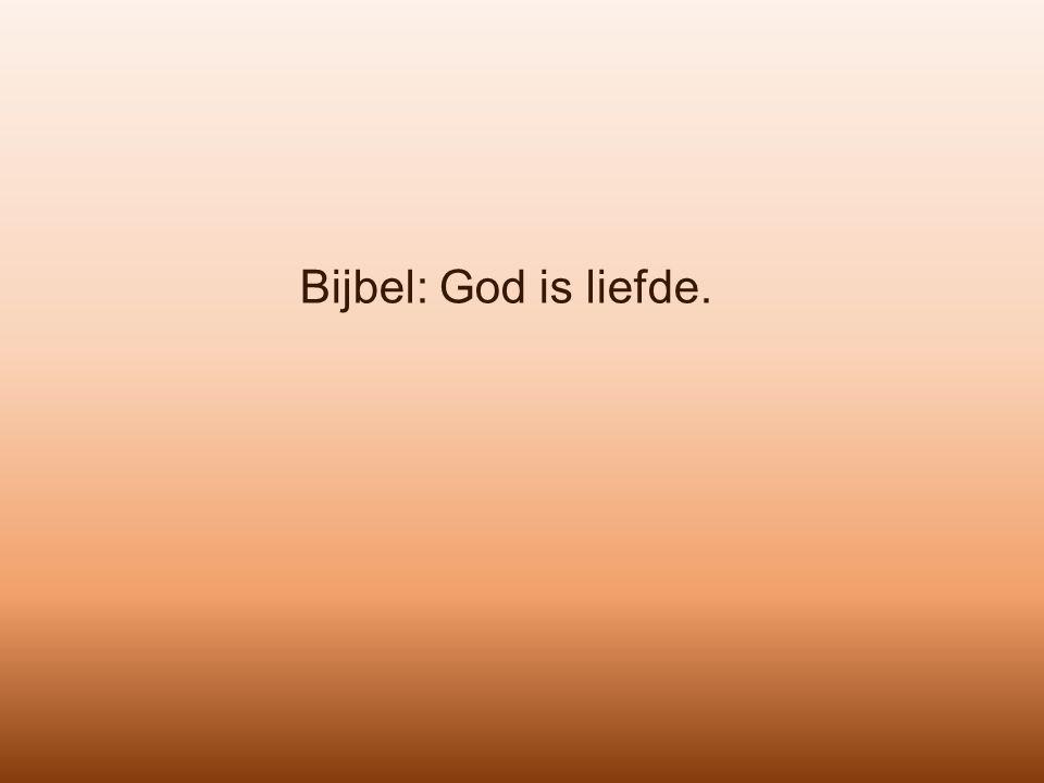 Bijbel: God is liefde.