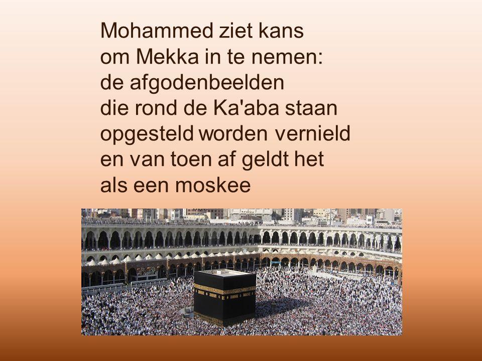 Mohammed ziet kans om Mekka in te nemen: de afgodenbeelden die rond de Ka'aba staan opgesteld worden vernield en van toen af geldt het als een moskee