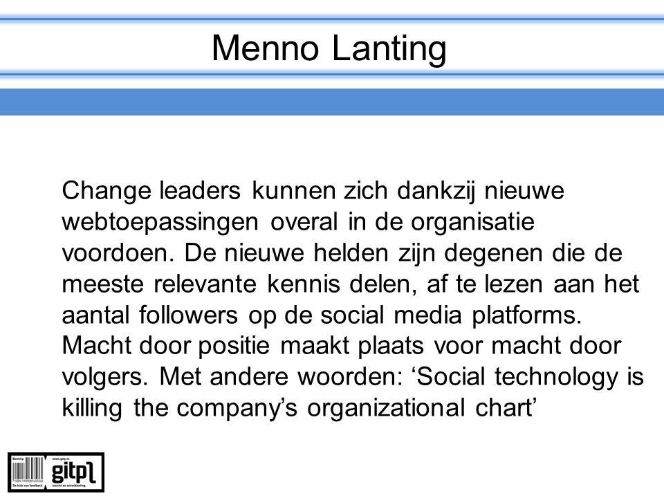 Menno Lanting Change leaders kunnen zich dankzij nieuwe webtoepassingen overal in de organisatie voordoen. De nieuwe helden zijn degenen die de meeste