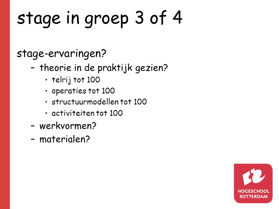 stage in groep 3 of 4 stage-ervaringen.–theorie in de praktijk gezien.