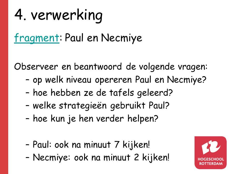 4. verwerking fragmentfragment: Paul en Necmiye Observeer en beantwoord de volgende vragen: –op welk niveau opereren Paul en Necmiye? –hoe hebben ze d