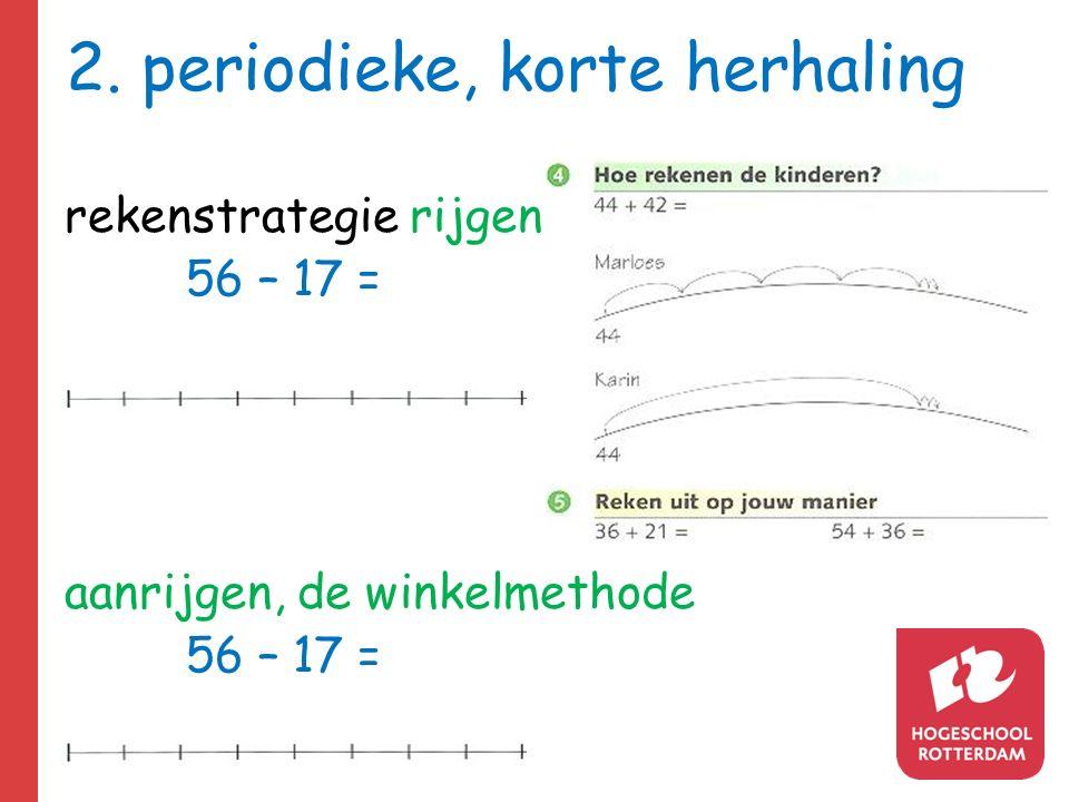2. periodieke, korte herhaling rekenstrategie rijgen 56 – 17 = aanrijgen, de winkelmethode 56 – 17 =