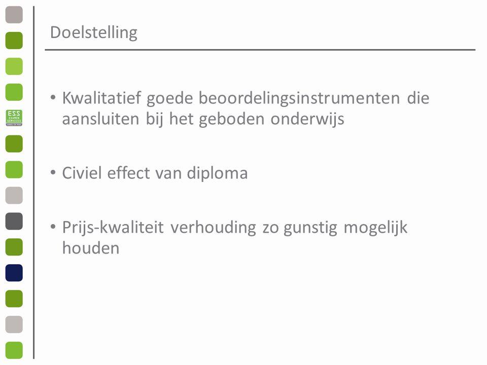 Doelstelling Kwalitatief goede beoordelingsinstrumenten die aansluiten bij het geboden onderwijs Civiel effect van diploma Prijs-kwaliteit verhouding zo gunstig mogelijk houden