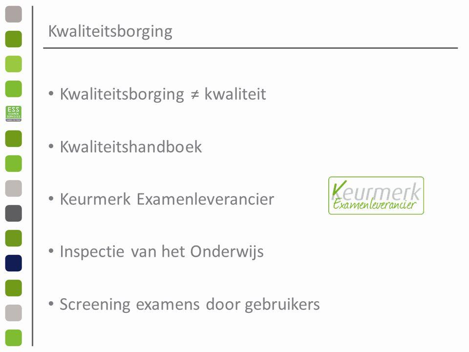 Kwaliteitsborging Kwaliteitsborging ≠ kwaliteit Kwaliteitshandboek Keurmerk Examenleverancier Inspectie van het Onderwijs Screening examens door gebruikers