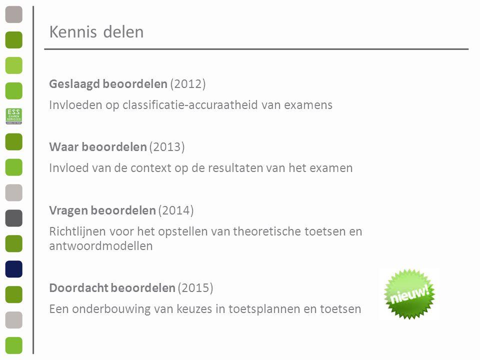 Kennis delen Geslaagd beoordelen (2012) Invloeden op classificatie-accuraatheid van examens Waar beoordelen (2013) Invloed van de context op de resultaten van het examen Vragen beoordelen (2014) Richtlijnen voor het opstellen van theoretische toetsen en antwoordmodellen Doordacht beoordelen (2015) Een onderbouwing van keuzes in toetsplannen en toetsen
