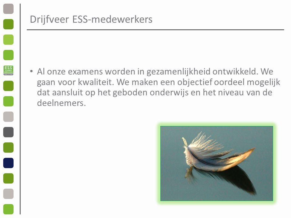 Drijfveer ESS-medewerkers Al onze examens worden in gezamenlijkheid ontwikkeld.