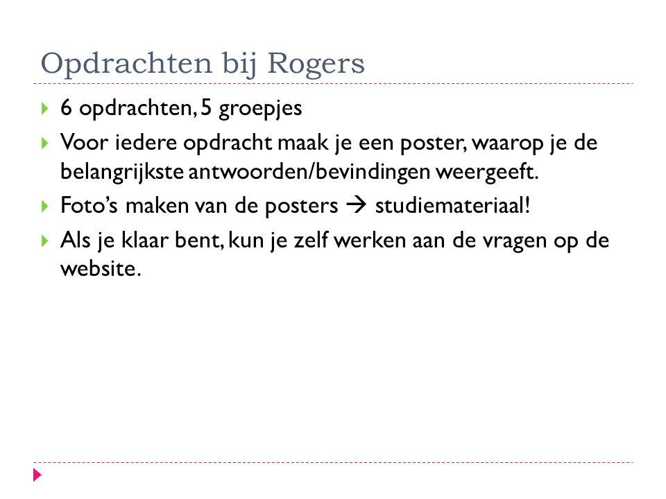 Opdrachten bij Rogers  6 opdrachten, 5 groepjes  Voor iedere opdracht maak je een poster, waarop je de belangrijkste antwoorden/bevindingen weergeef
