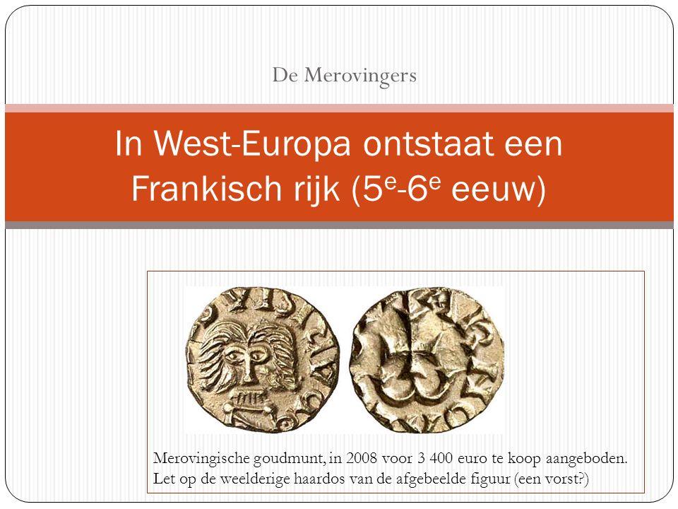 De Merovingers In West-Europa ontstaat een Frankisch rijk (5 e -6 e eeuw) Merovingische goudmunt, in 2008 voor 3 400 euro te koop aangeboden. Let op d