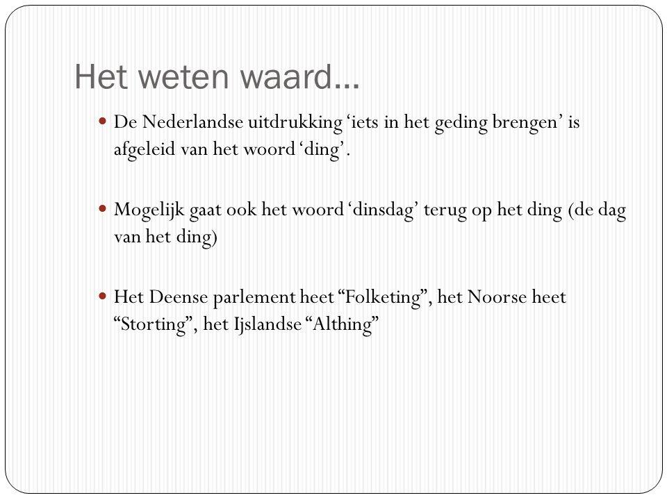 Het weten waard… De Nederlandse uitdrukking 'iets in het geding brengen' is afgeleid van het woord 'ding'. Mogelijk gaat ook het woord 'dinsdag' terug