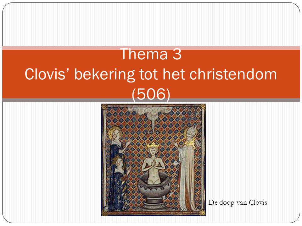 Thema 3 Clovis' bekering tot het christendom (506) De doop van Clovis