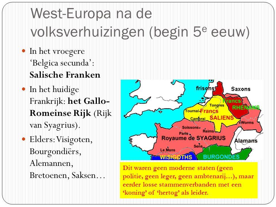 West-Europa na de volksverhuizingen (begin 5 e eeuw) In het vroegere 'Belgica secunda': Salische Franken In het huidige Frankrijk: het Gallo- Romeinse