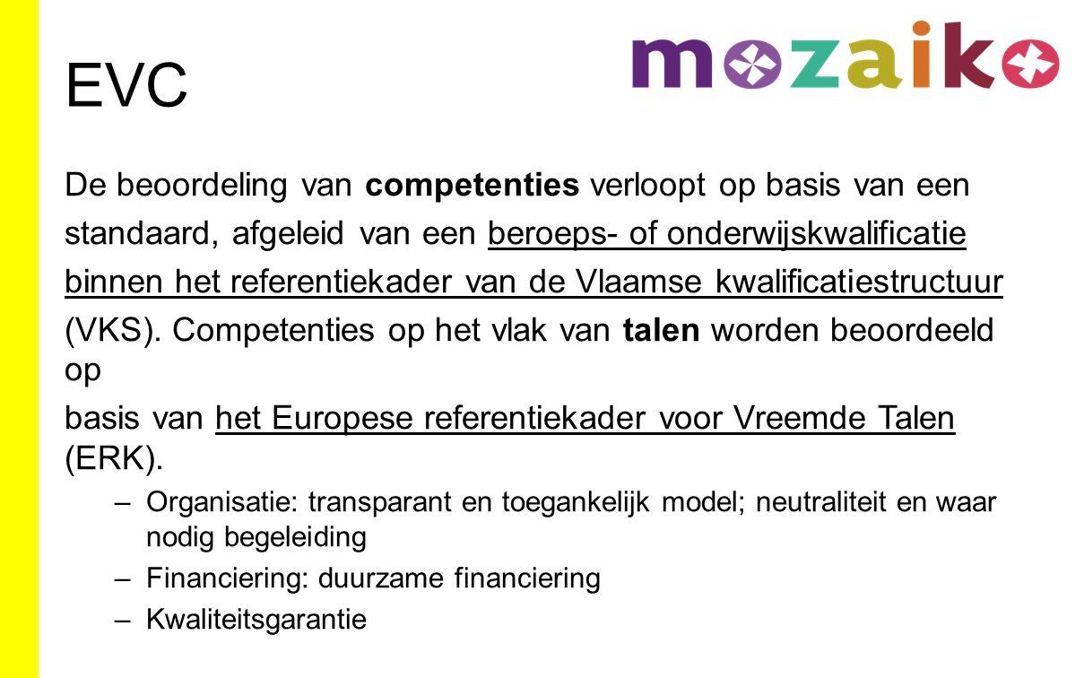 EVC De beoordeling van competenties verloopt op basis van een standaard, afgeleid van een beroeps- of onderwijskwalificatie binnen het referentiekader van de Vlaamse kwalificatiestructuur (VKS).