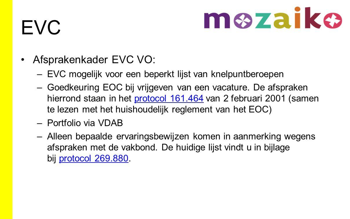 EVC Afsprakenkader EVC VO: –EVC mogelijk voor een beperkt lijst van knelpuntberoepen –Goedkeuring EOC bij vrijgeven van een vacature.