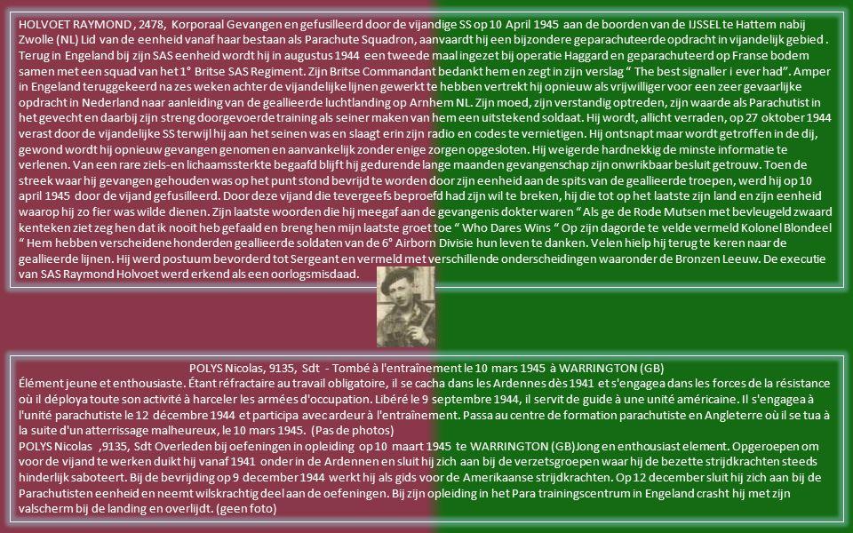 Raymond HOLVOET, 2478 - Caporal - Capturé et fusillé par l ennemi SS le 10 avril 1945 au bord du IJSSEL à Hattem près de ZWOLLE (NL).