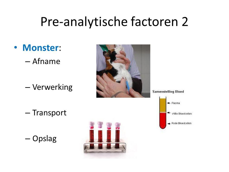 Pre-analytische factoren 2 Monster: – Afname – Verwerking – Transport – Opslag