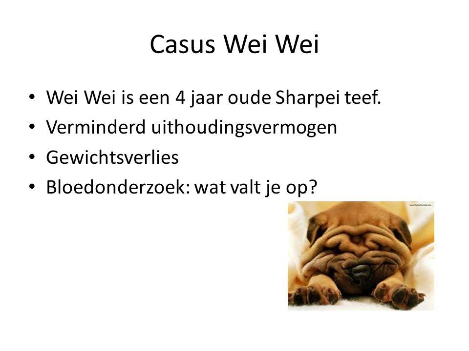 Casus Wei Wei Wei Wei is een 4 jaar oude Sharpei teef. Verminderd uithoudingsvermogen Gewichtsverlies Bloedonderzoek: wat valt je op?