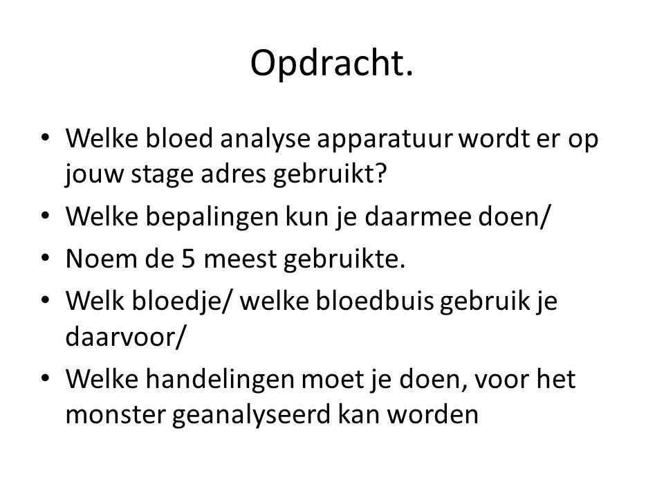 Opdracht. Welke bloed analyse apparatuur wordt er op jouw stage adres gebruikt? Welke bepalingen kun je daarmee doen/ Noem de 5 meest gebruikte. Welk