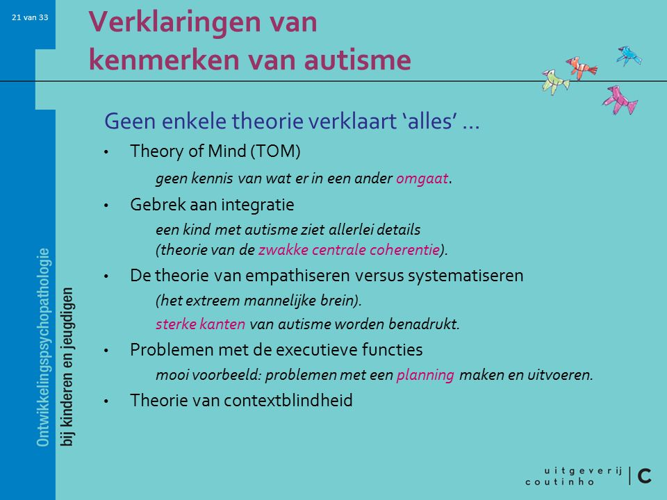 21 van 33 Verklaringen van kenmerken van autisme Geen enkele theorie verklaart 'alles'...