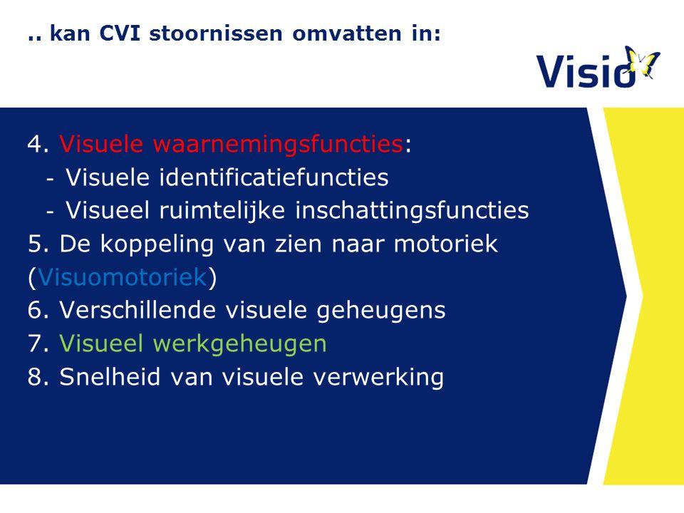 .. kan CVI stoornissen omvatten in: 4. Visuele waarnemingsfuncties: - Visuele identificatiefuncties - Visueel ruimtelijke inschattingsfuncties 5. De k