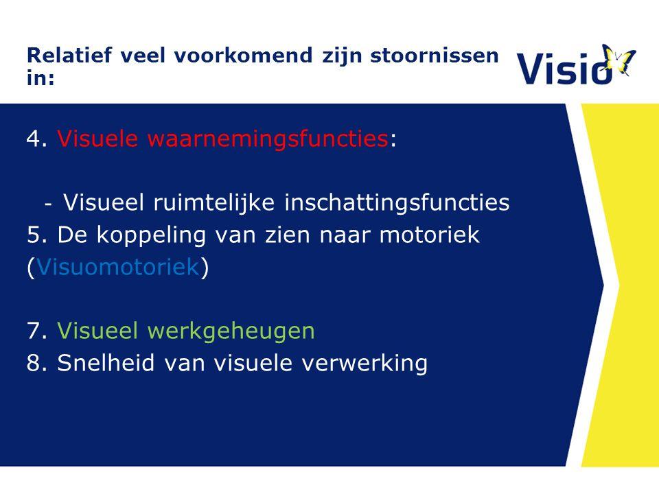 Relatief veel voorkomend zijn stoornissen in: 4. Visuele waarnemingsfuncties: - Visuele identificatiefuncties - Visueel ruimtelijke inschattingsfuncti
