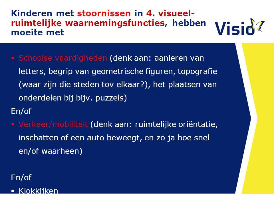 Kinderen met stoornissen in 4. visueel- ruimtelijke waarnemingsfuncties, hebben moeite met  Schoolse vaardigheden (denk aan: aanleren van letters, be