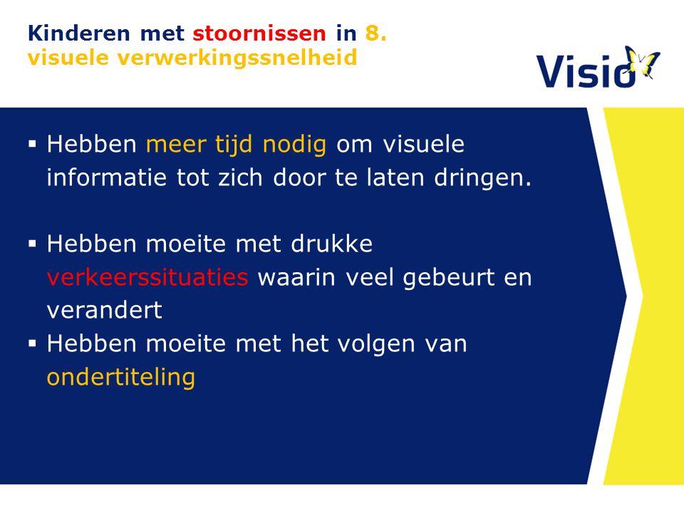 Kinderen met stoornissen in 8. visuele verwerkingssnelheid  Hebben meer tijd nodig om visuele informatie tot zich door te laten dringen.  Hebben moe