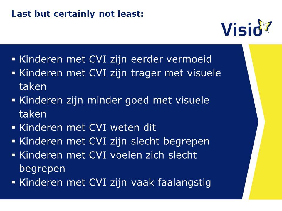 Last but certainly not least:  Kinderen met CVI zijn eerder vermoeid  Kinderen met CVI zijn trager met visuele taken  Kinderen zijn minder goed met