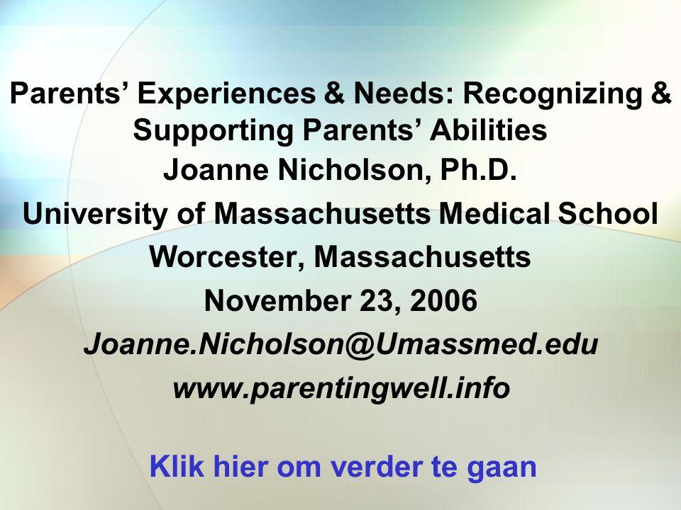 De ervaringen en behoeften van ouders: het herkennen en steunen van mogelijkheden van ouders Joanne Nicholson, Ph.D.