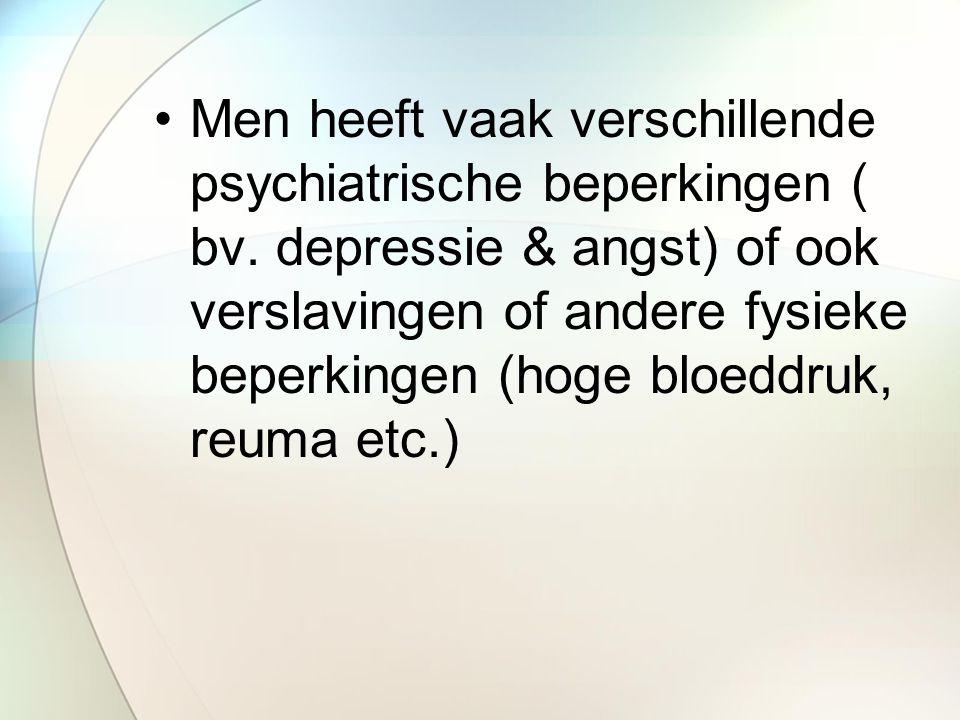 Men heeft vaak verschillende psychiatrische beperkingen ( bv.