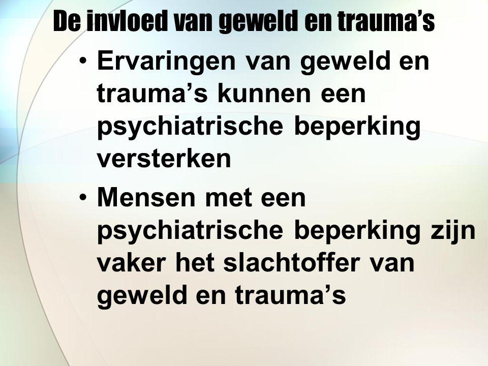 De invloed van geweld en trauma's Ervaringen van geweld en trauma's kunnen een psychiatrische beperking versterken Mensen met een psychiatrische beperking zijn vaker het slachtoffer van geweld en trauma's