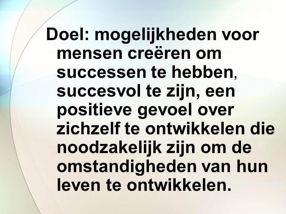 Doel: mogelijkheden voor mensen creëren om successen te hebben, succesvol te zijn, een positieve gevoel over zichzelf te ontwikkelen die noodzakelijk zijn om de omstandigheden van hun leven te ontwikkelen.