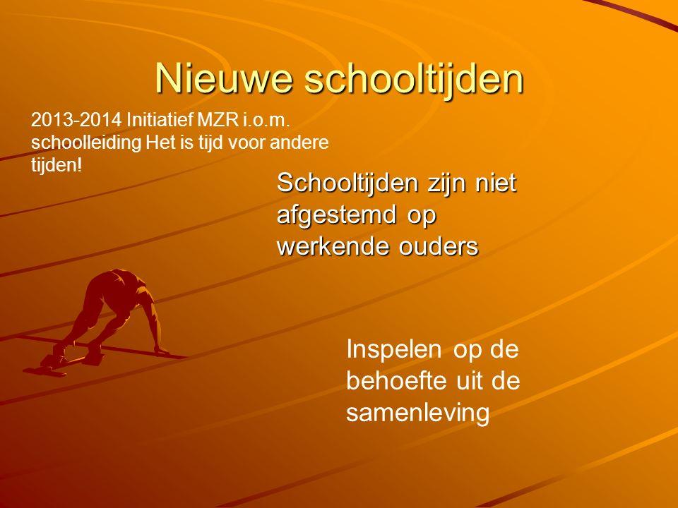 Nieuwe schooltijden Schooltijden zijn niet afgestemd op werkende ouders 2013-2014 Initiatief MZR i.o.m. schoolleiding Het is tijd voor andere tijden!