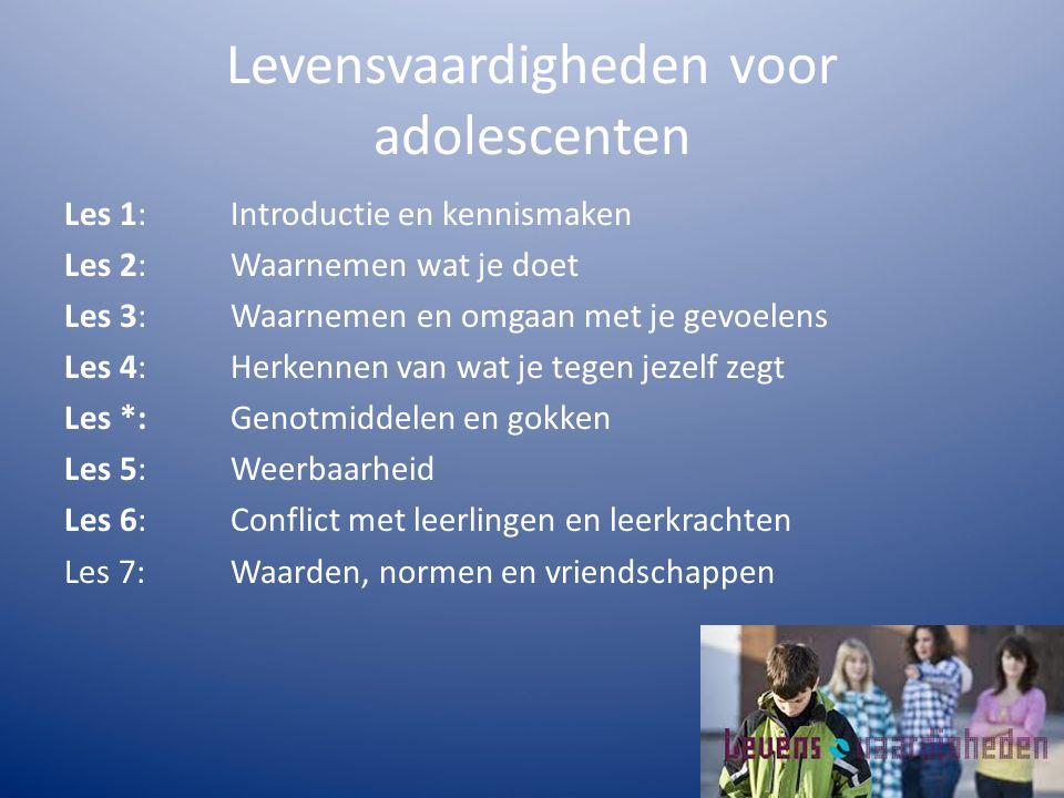 Levensvaardigheden voor adolescenten Les 1: Introductie en kennismaken Les 2: Waarnemen wat je doet Les 3: Waarnemen en omgaan met je gevoelens Les 4: