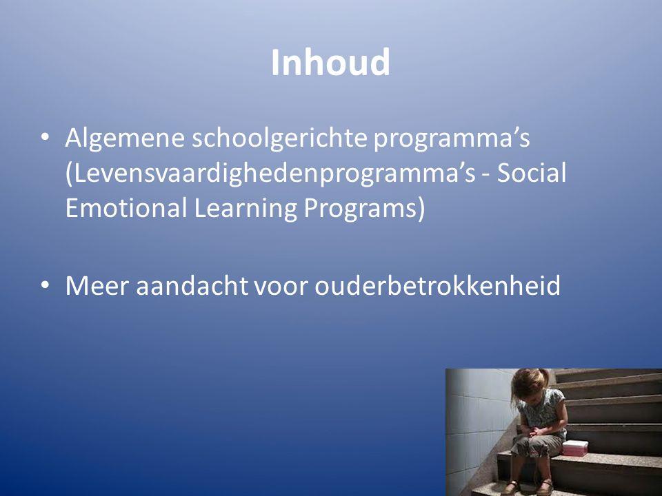 Inhoud Algemene schoolgerichte programma's (Levensvaardighedenprogramma's - Social Emotional Learning Programs) Meer aandacht voor ouderbetrokkenheid