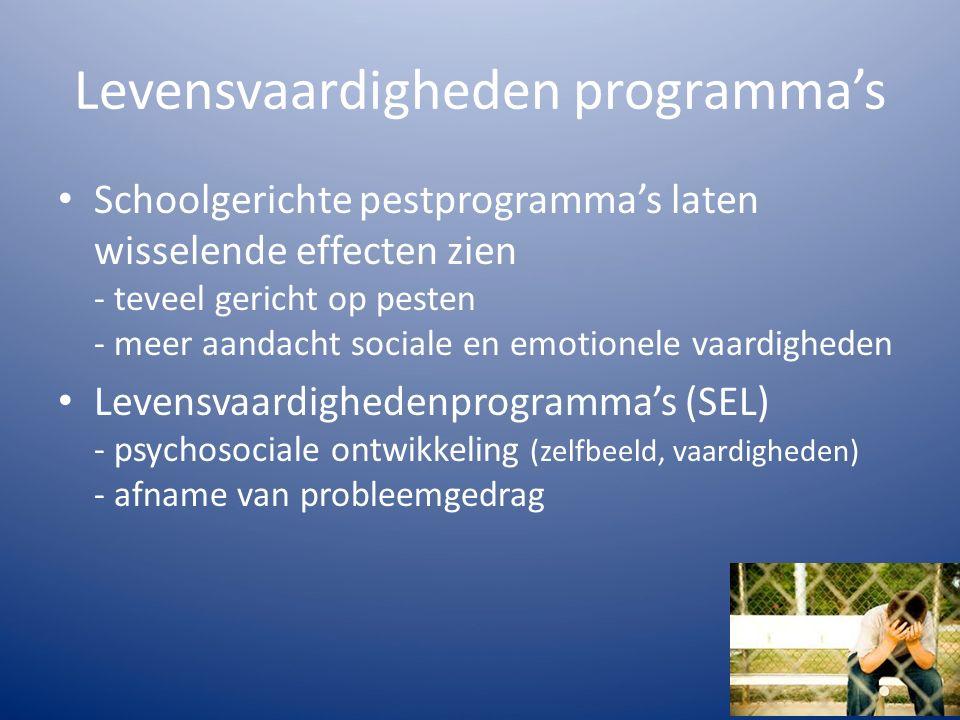 Levensvaardigheden programma's Schoolgerichte pestprogramma's laten wisselende effecten zien - teveel gericht op pesten - meer aandacht sociale en emo