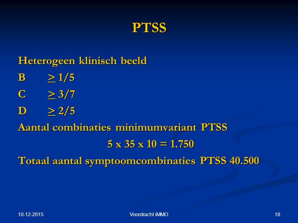 10-12-2015 18Voordracht iMMO PTSS Heterogeen klinisch beeld B> 1/5 C > 3/7 D > 2/5 Aantal combinaties minimumvariant PTSS 5 x 35 x 10 = 1.750 Totaal a