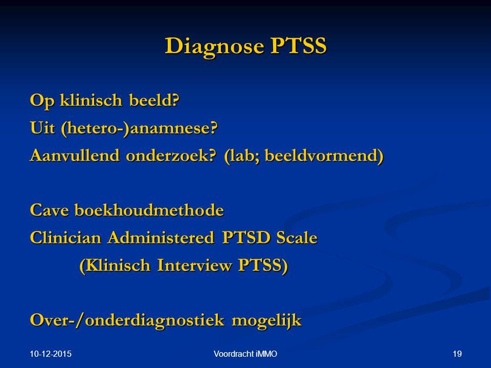10-12-2015 19Voordracht iMMO Diagnose PTSS Op klinisch beeld? Uit (hetero-)anamnese? Aanvullend onderzoek? (lab; beeldvormend) Cave boekhoudmethode Cl