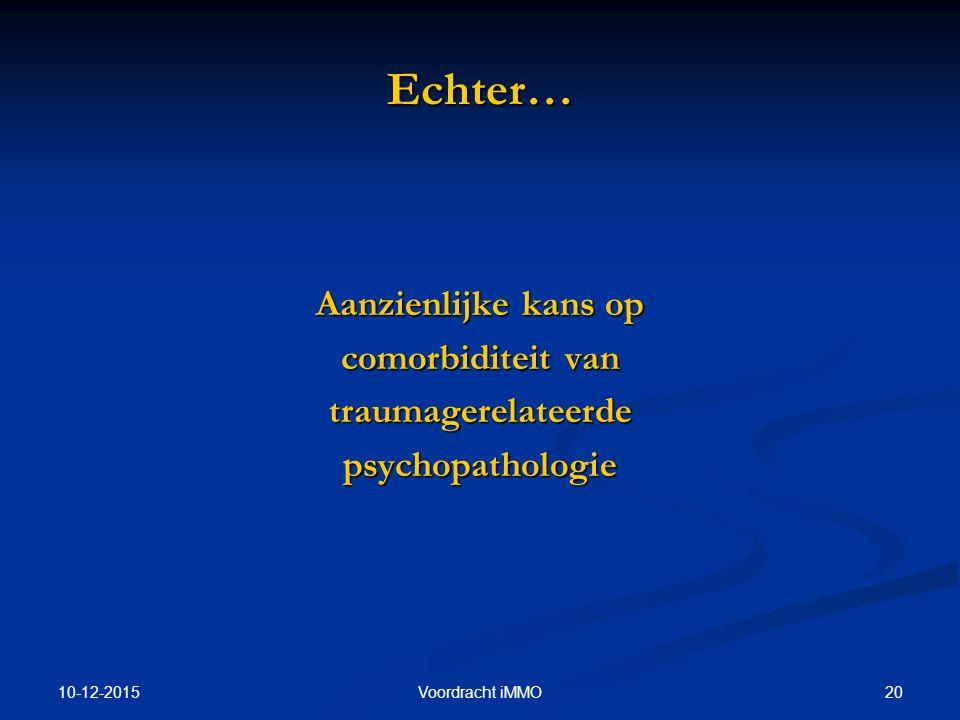 10-12-2015 20Voordracht iMMO Echter… Aanzienlijke kans op comorbiditeit van traumagerelateerdepsychopathologie