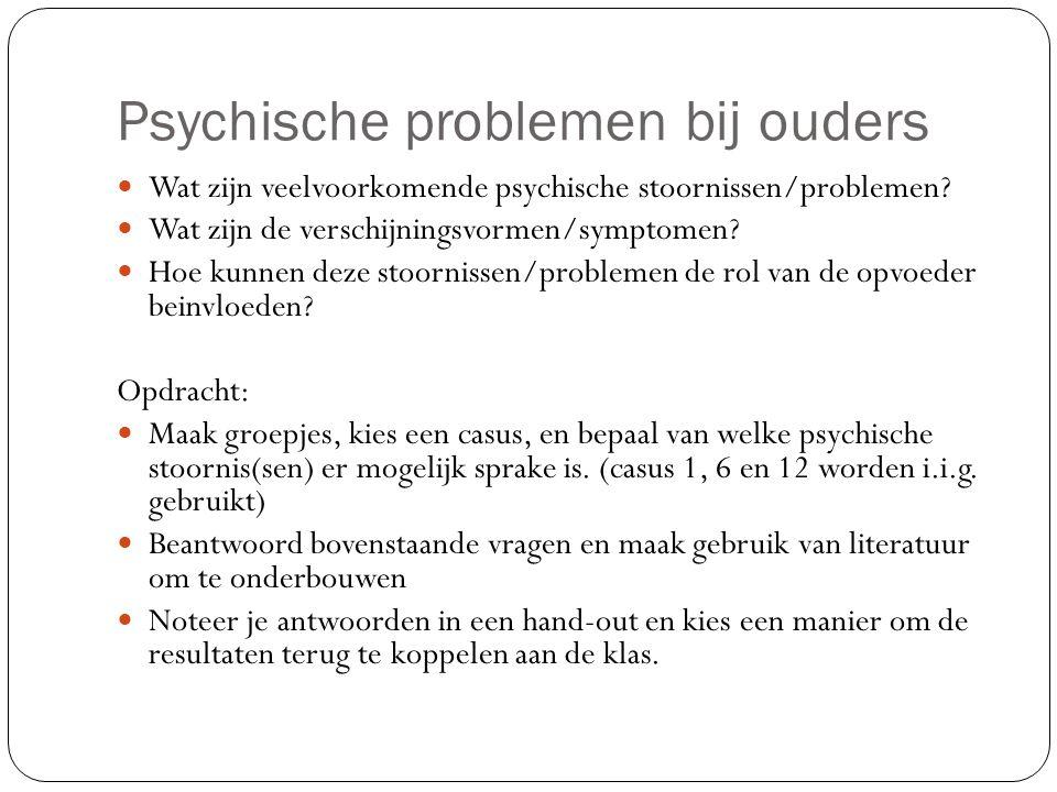 Psychische problemen bij ouders Wat zijn veelvoorkomende psychische stoornissen/problemen.