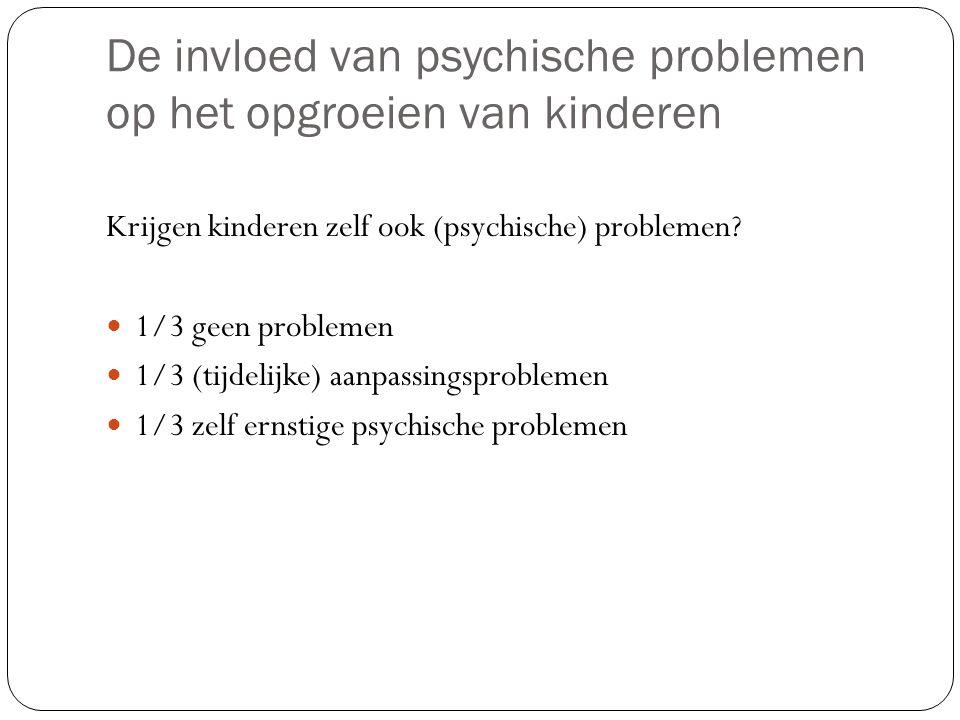 De invloed van psychische problemen op het opgroeien van kinderen Krijgen kinderen zelf ook (psychische) problemen.